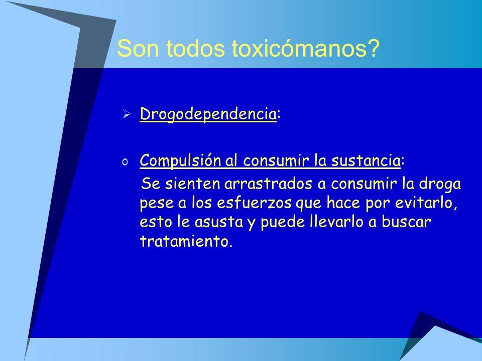 Son todos toxicómanos Drogodependencia: