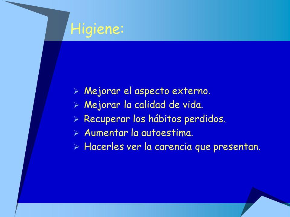 Higiene: Mejorar el aspecto externo. Mejorar la calidad de vida.