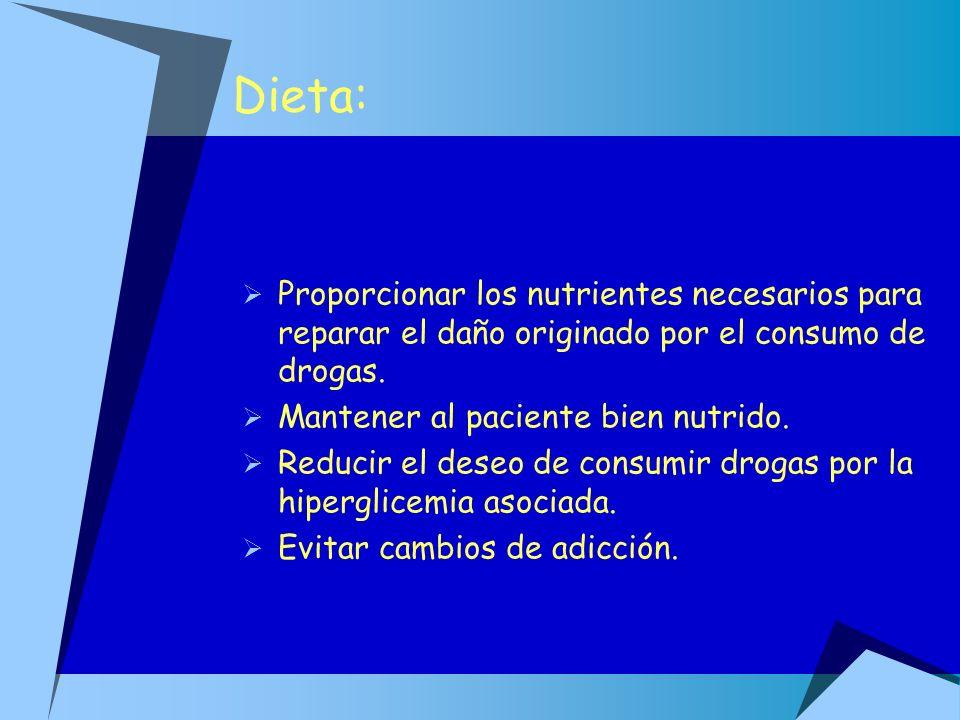 Dieta:Proporcionar los nutrientes necesarios para reparar el daño originado por el consumo de drogas.