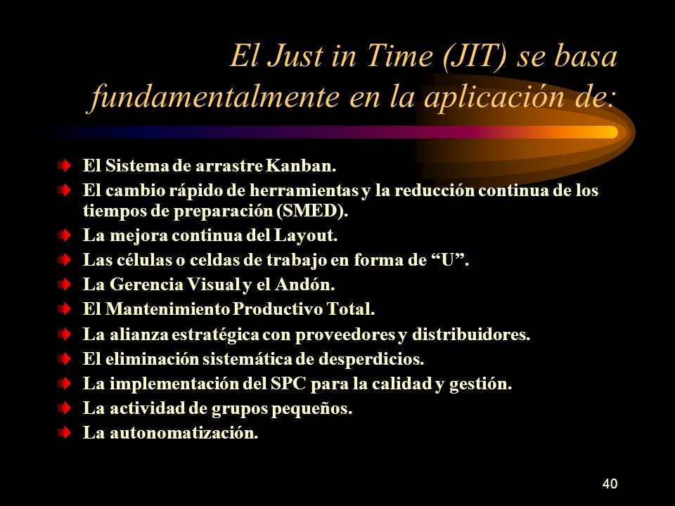 El Just in Time (JIT) se basa fundamentalmente en la aplicación de: