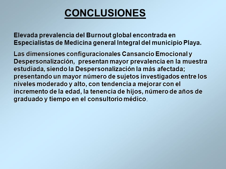 CONCLUSIONES Elevada prevalencia del Burnout global encontrada en Especialistas de Medicina general Integral del municipio Playa.