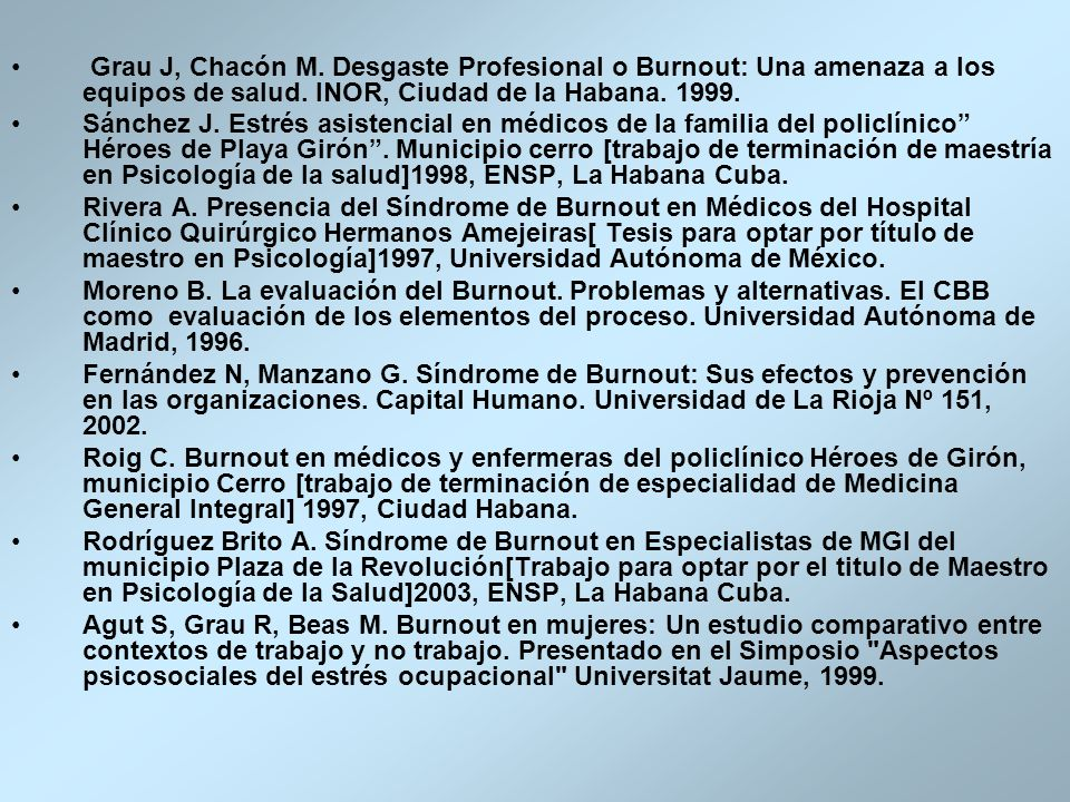 Grau J, Chacón M. Desgaste Profesional o Burnout: Una amenaza a los equipos de salud. INOR, Ciudad de la Habana. 1999.