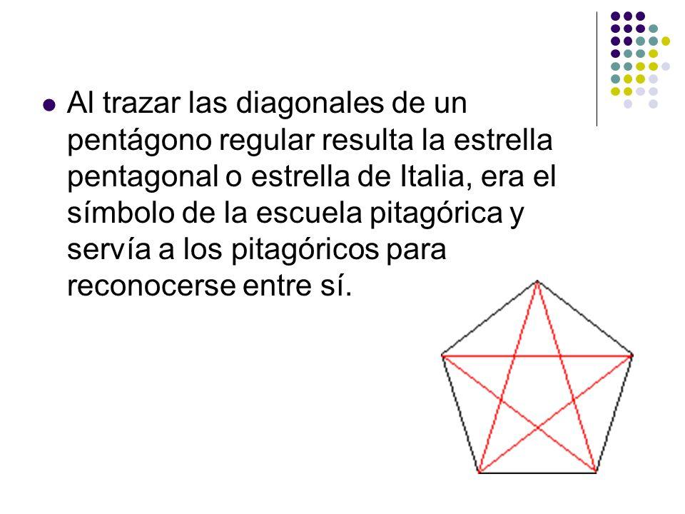 Al trazar las diagonales de un pentágono regular resulta la estrella pentagonal o estrella de Italia, era el símbolo de la escuela pitagórica y servía a los pitagóricos para reconocerse entre sí.