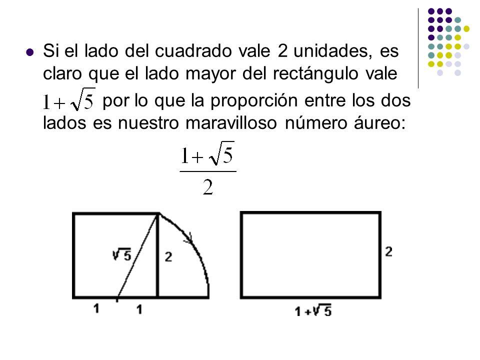 Si el lado del cuadrado vale 2 unidades, es claro que el lado mayor del rectángulo vale