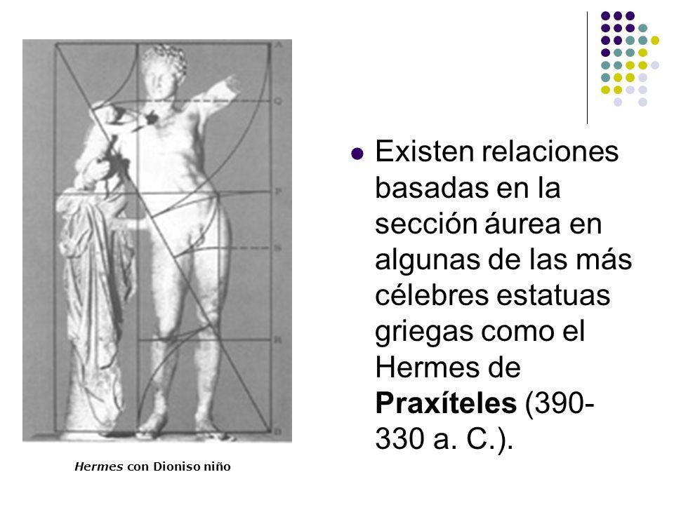 Existen relaciones basadas en la sección áurea en algunas de las más célebres estatuas griegas como el Hermes de Praxíteles (390-330 a. C.).