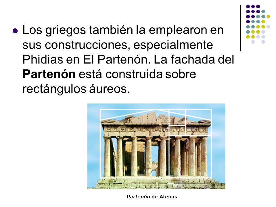 Los griegos también la emplearon en sus construcciones, especialmente Phidias en El Partenón. La fachada del Partenón está construida sobre rectángulos áureos.