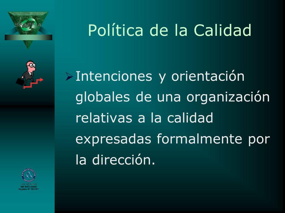 Política de la Calidad Intenciones y orientación globales de una organización relativas a la calidad expresadas formalmente por la dirección.