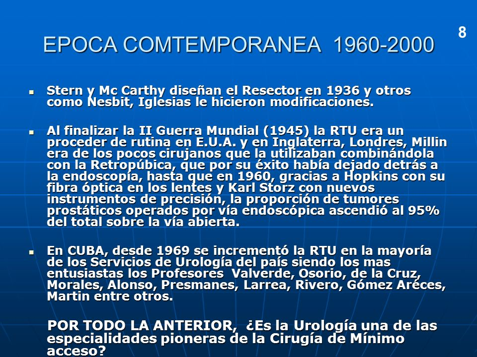 EPOCA COMTEMPORANEA 1960-2000 8. Stern y Mc Carthy diseñan el Resector en 1936 y otros como Nesbit, Iglesias le hicieron modificaciones.