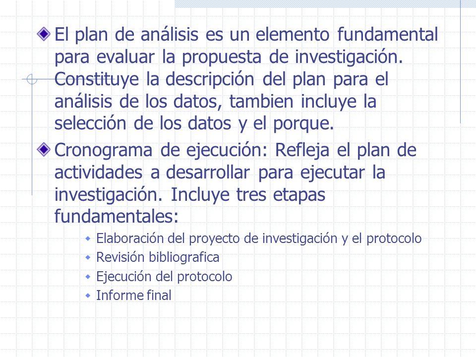 El plan de análisis es un elemento fundamental para evaluar la propuesta de investigación. Constituye la descripción del plan para el análisis de los datos, tambien incluye la selección de los datos y el porque.