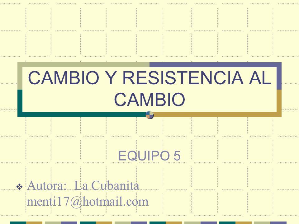 CAMBIO Y RESISTENCIA AL CAMBIO