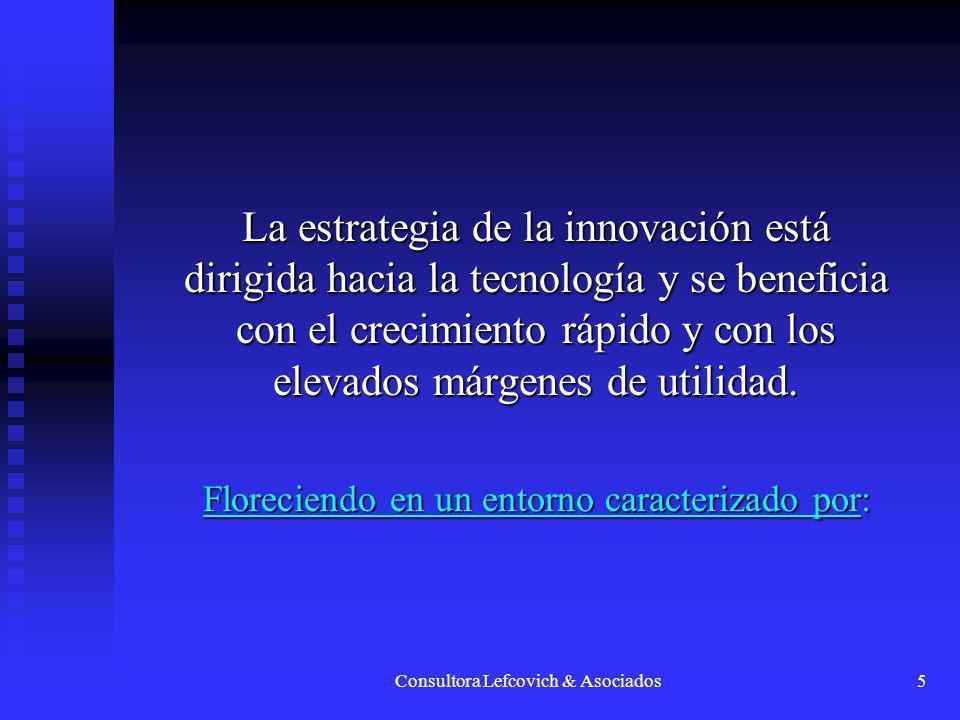 La estrategia de la innovación está dirigida hacia la tecnología y se beneficia con el crecimiento rápido y con los elevados márgenes de utilidad.