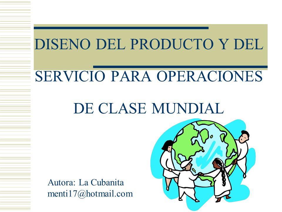 DISENO DEL PRODUCTO Y DEL SERVICIO PARA OPERACIONES DE CLASE MUNDIAL