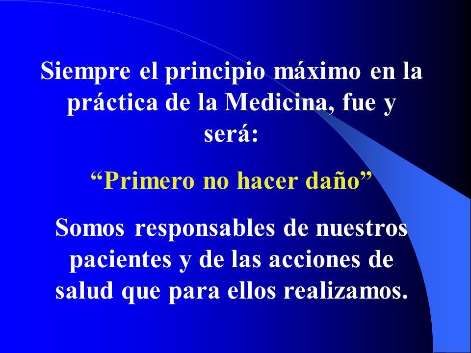 Siempre el principio máximo en la práctica de la Medicina, fue y será: