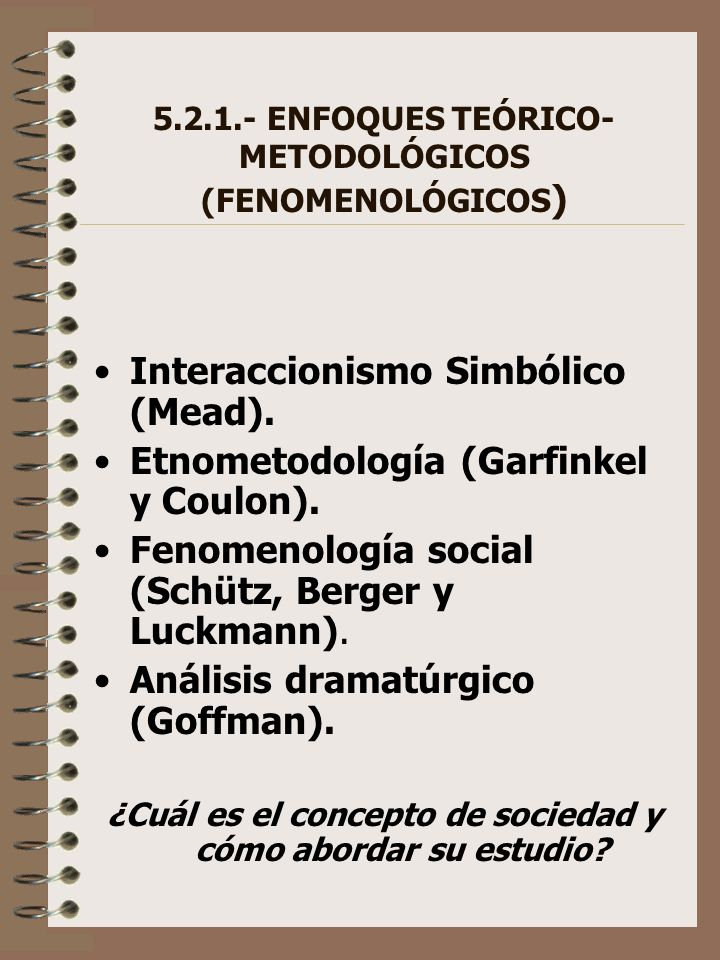 5.2.1.- ENFOQUES TEÓRICO- METODOLÓGICOS (FENOMENOLÓGICOS)