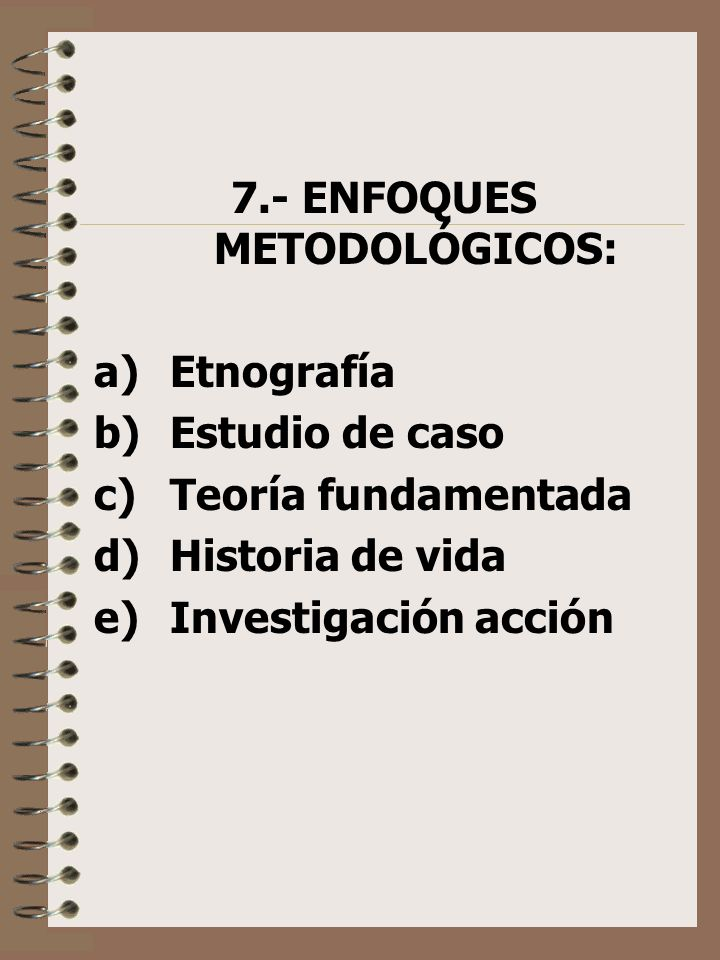 7.- ENFOQUES METODOLÓGICOS: