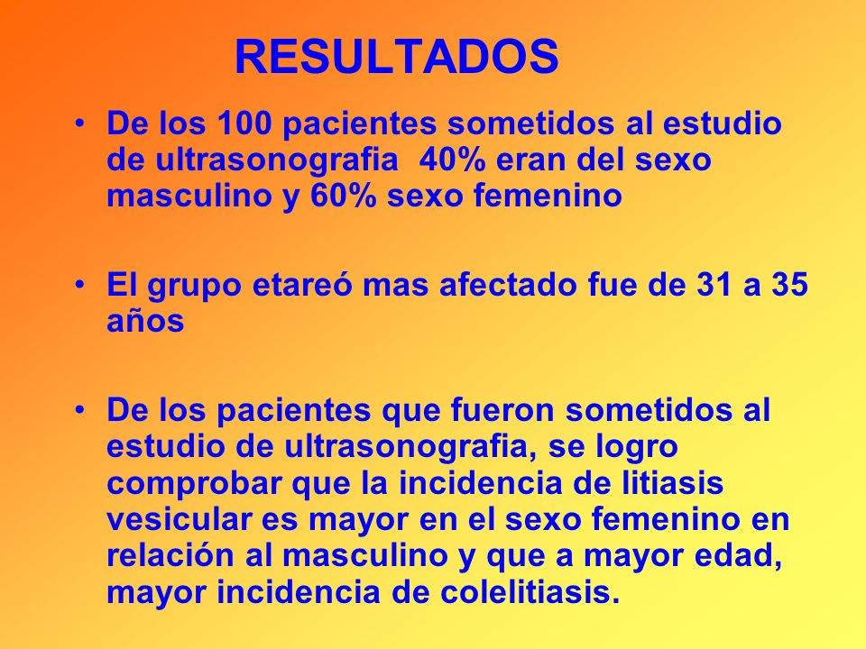 RESULTADOS De los 100 pacientes sometidos al estudio de ultrasonografia 40% eran del sexo masculino y 60% sexo femenino.