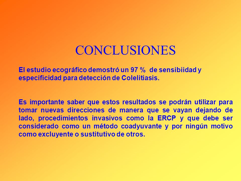 CONCLUSIONESEl estudio ecográfico demostró un 97 % de sensibiidad y especificidad para detección de Colelitiasis.