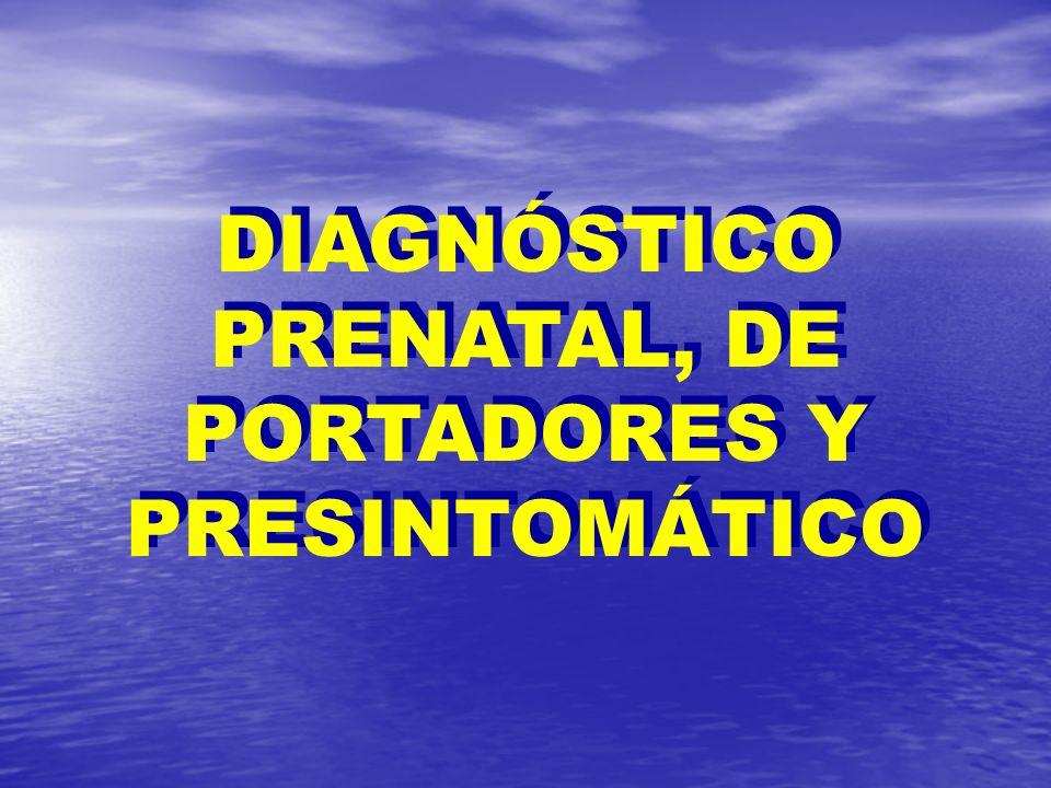 DIAGNÓSTICO PRENATAL, DE PORTADORES Y PRESINTOMÁTICO