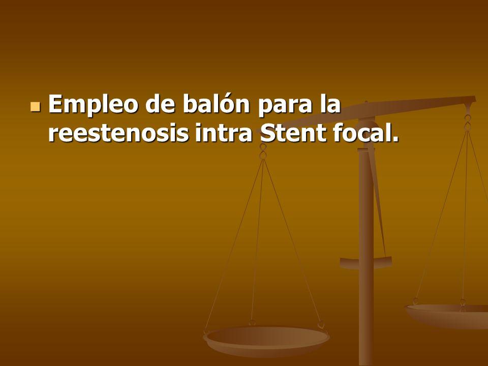 Empleo de balón para la reestenosis intra Stent focal.