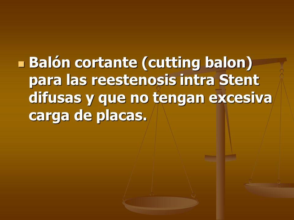 Balón cortante (cutting balon) para las reestenosis intra Stent difusas y que no tengan excesiva carga de placas.