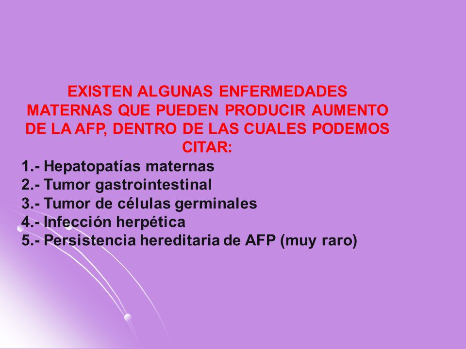 EXISTEN ALGUNAS ENFERMEDADES MATERNAS QUE PUEDEN PRODUCIR AUMENTO DE LA AFP, DENTRO DE LAS CUALES PODEMOS CITAR: