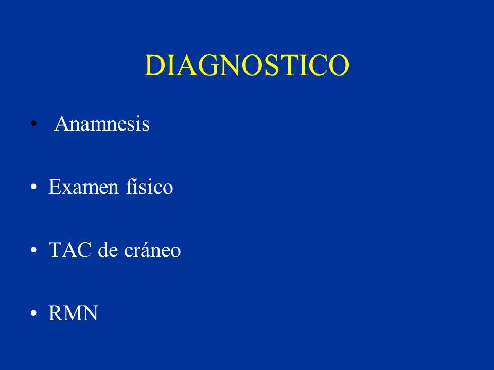 DIAGNOSTICO Anamnesis Examen físico TAC de cráneo RMN