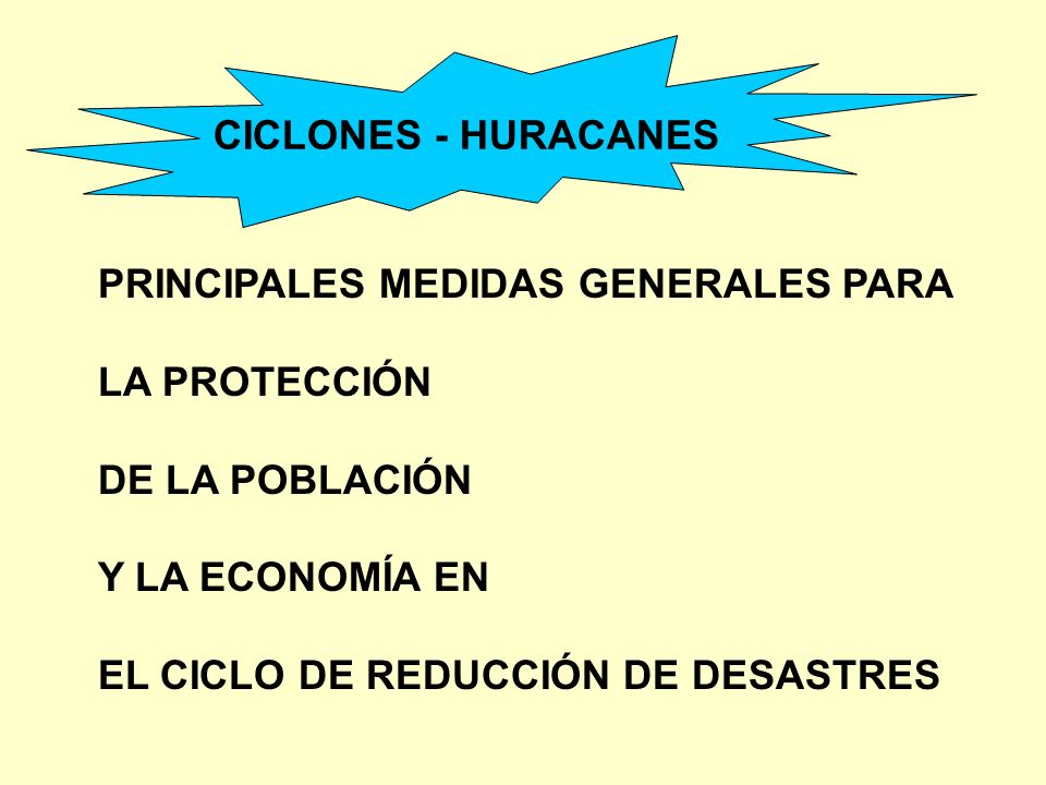 CICLONES - HURACANES PRINCIPALES MEDIDAS GENERALES PARA. LA PROTECCIÓN. DE LA POBLACIÓN. Y LA ECONOMÍA EN.