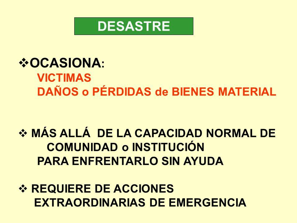 DESASTRE OCASIONA: VICTIMAS DAÑOS o PÉRDIDAS de BIENES MATERIAL