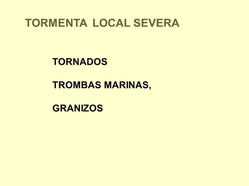 TORMENTA LOCAL SEVERA TORNADOS TROMBAS MARINAS, GRANIZOS