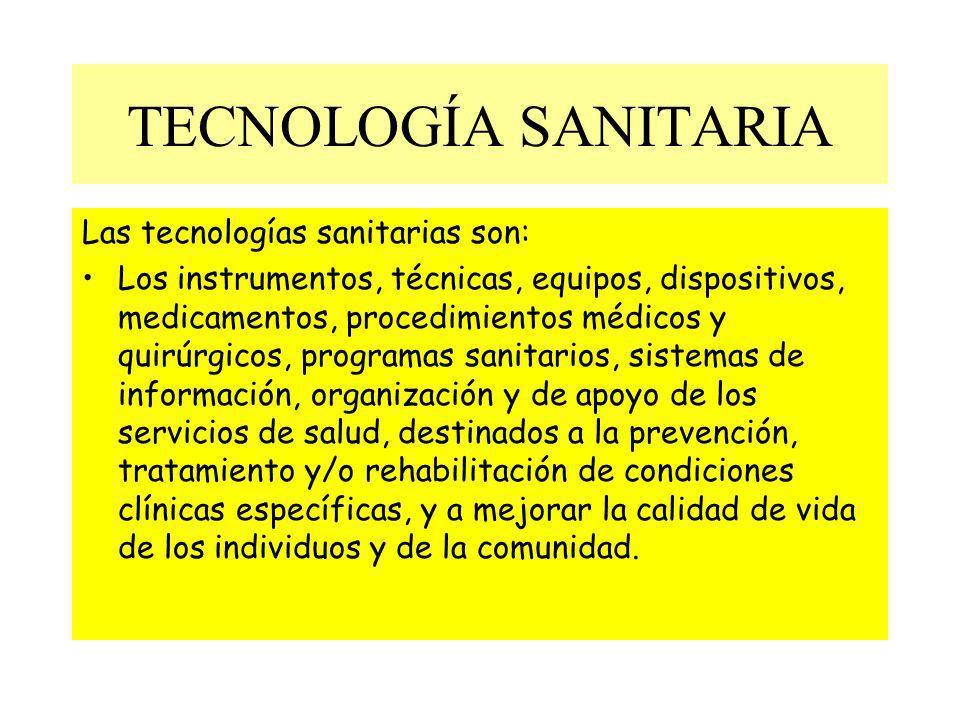TECNOLOGÍA SANITARIA Las tecnologías sanitarias son: