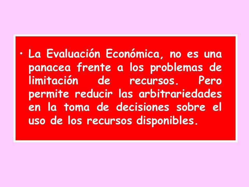 La Evaluación Económica, no es una panacea frente a los problemas de limitación de recursos.
