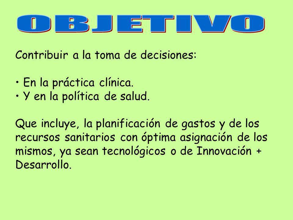 OBJETIVO Contribuir a la toma de decisiones: En la práctica clínica.