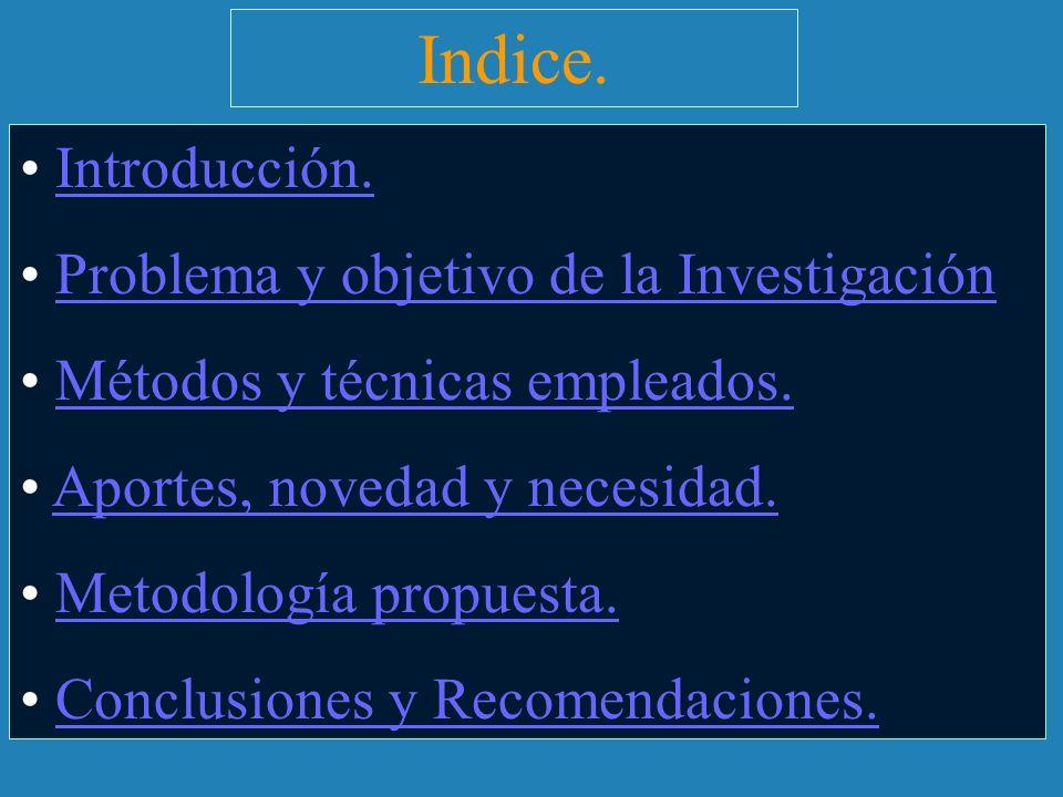 Indice. Introducción. Problema y objetivo de la Investigación