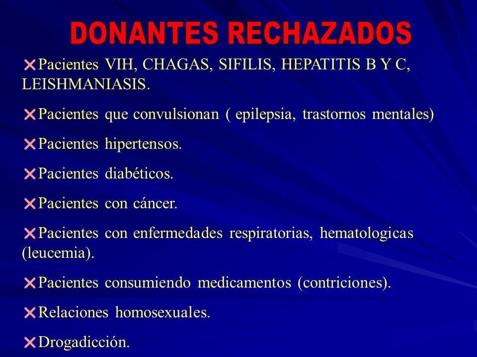 DONANTES RECHAZADOS Pacientes VIH, CHAGAS, SIFILIS, HEPATITIS B Y C, LEISHMANIASIS. Pacientes que convulsionan ( epilepsia, trastornos mentales)