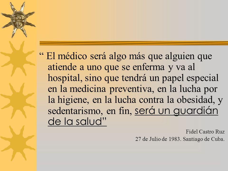 El médico será algo más que alguien que atiende a uno que se enferma y va al hospital, sino que tendrá un papel especial en la medicina preventiva, en la lucha por la higiene, en la lucha contra la obesidad, y sedentarismo, en fin, será un guardián de la salud