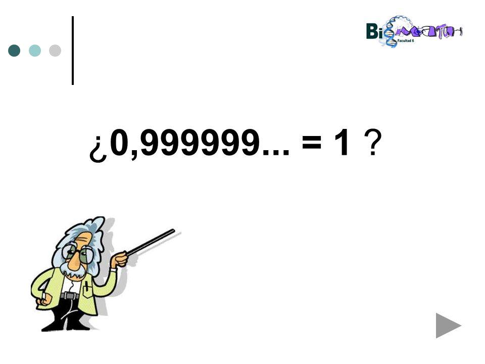 ¿0,999999... = 1