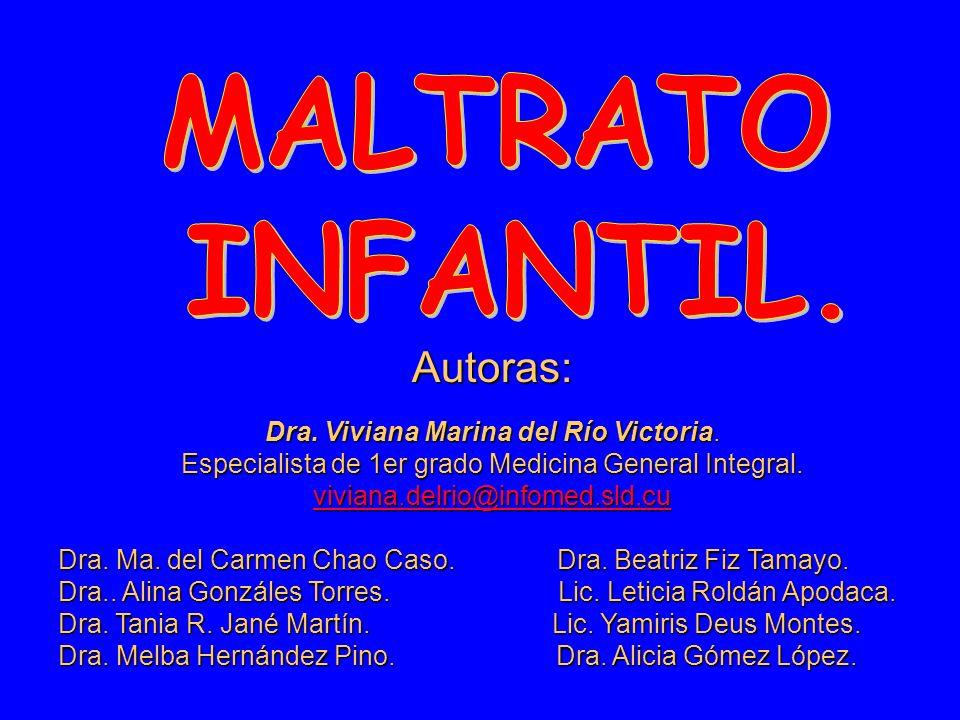 MALTRATO INFANTIL. Autoras: Dra. Viviana Marina del Río Victoria.
