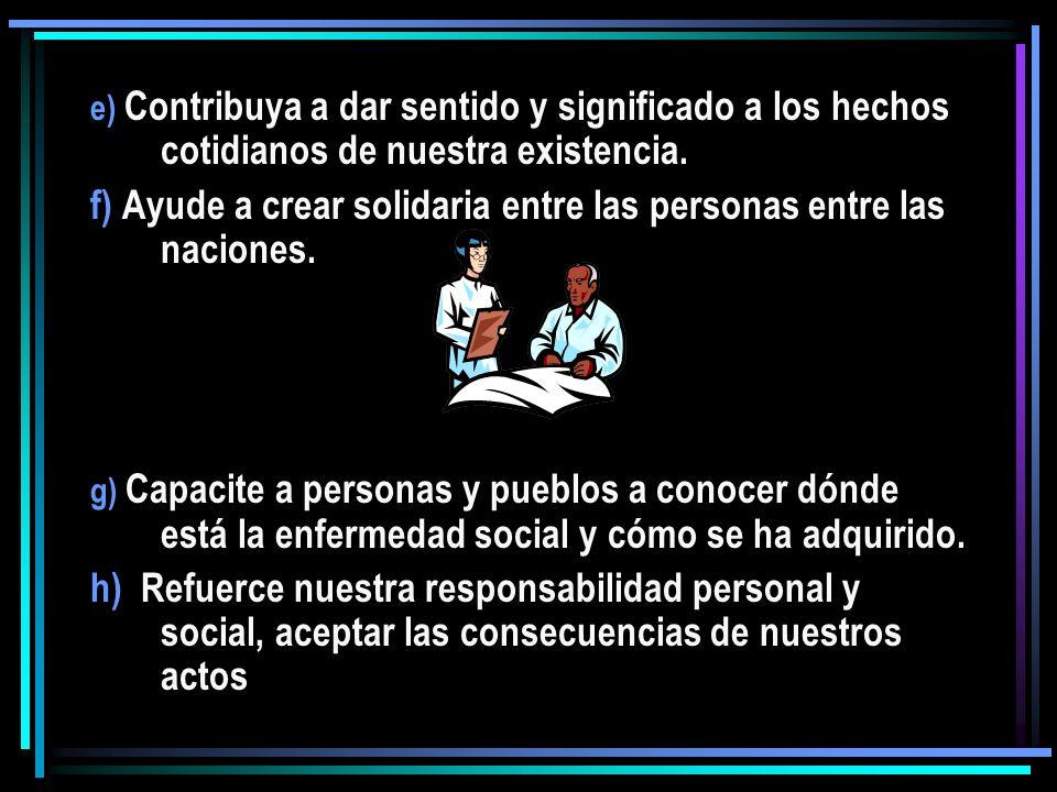 f) Ayude a crear solidaria entre las personas entre las naciones.