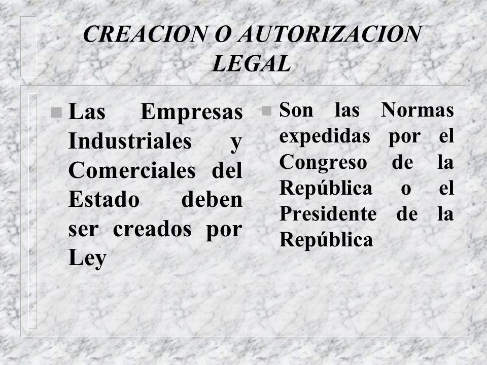 CREACION O AUTORIZACION LEGAL