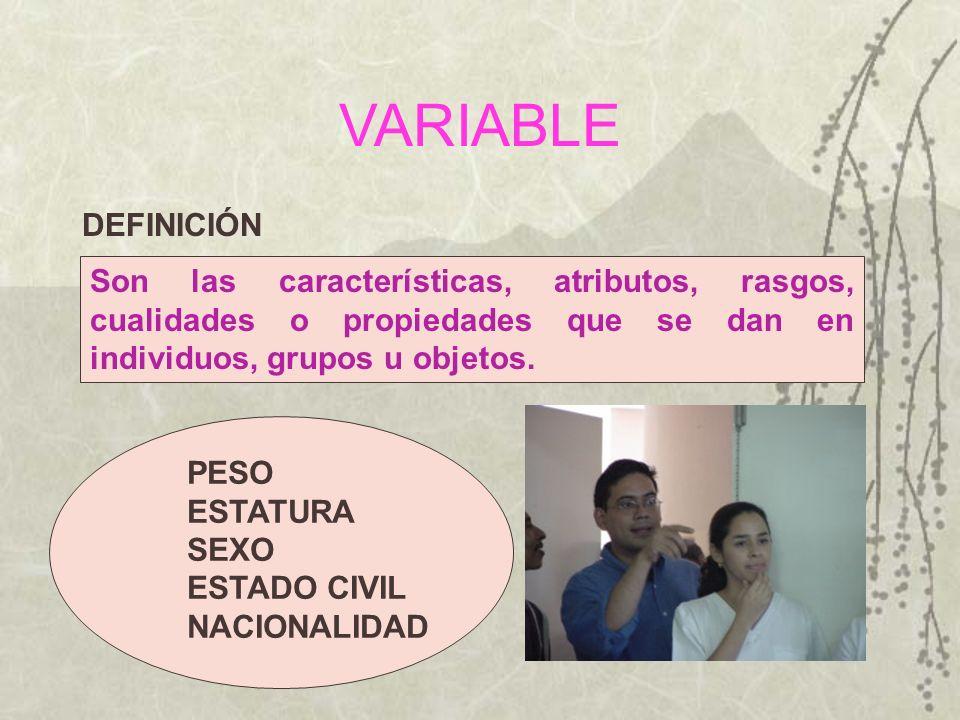 VARIABLE DEFINICIÓN. Son las características, atributos, rasgos, cualidades o propiedades que se dan en individuos, grupos u objetos.