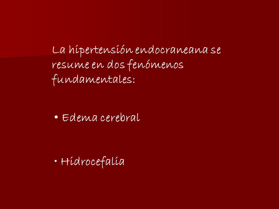 La hipertensión endocraneana se resume en dos fenómenos fundamentales:
