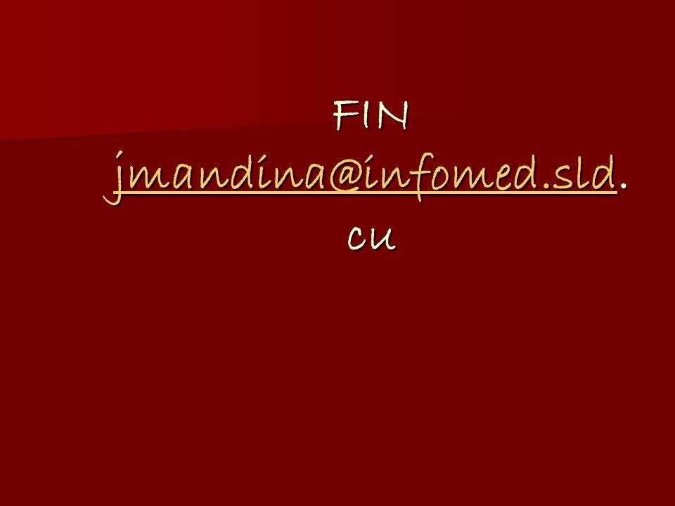 FIN jmandina@infomed.sld. cu