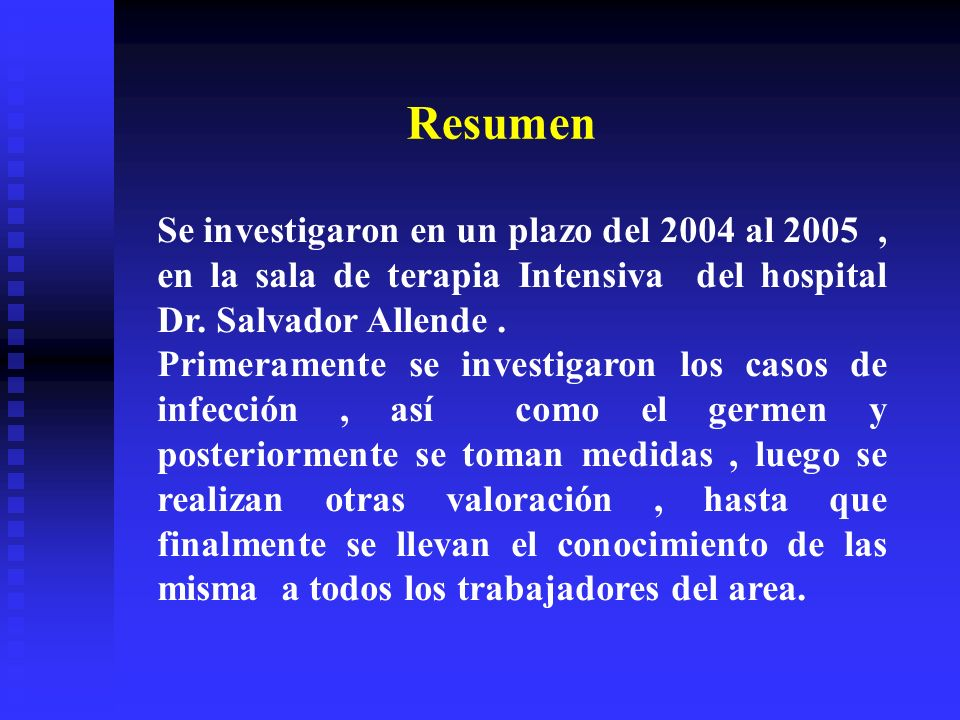 Resumen Se investigaron en un plazo del 2004 al 2005 , en la sala de terapia Intensiva del hospital Dr. Salvador Allende .