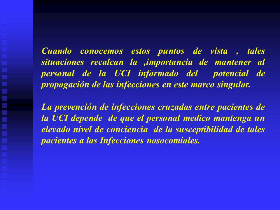 Cuando conocemos estos puntos de vista , tales situaciones recalcan la ,importancia de mantener al personal de la UCI informado del potencial de propagación de las infecciones en este marco singular.