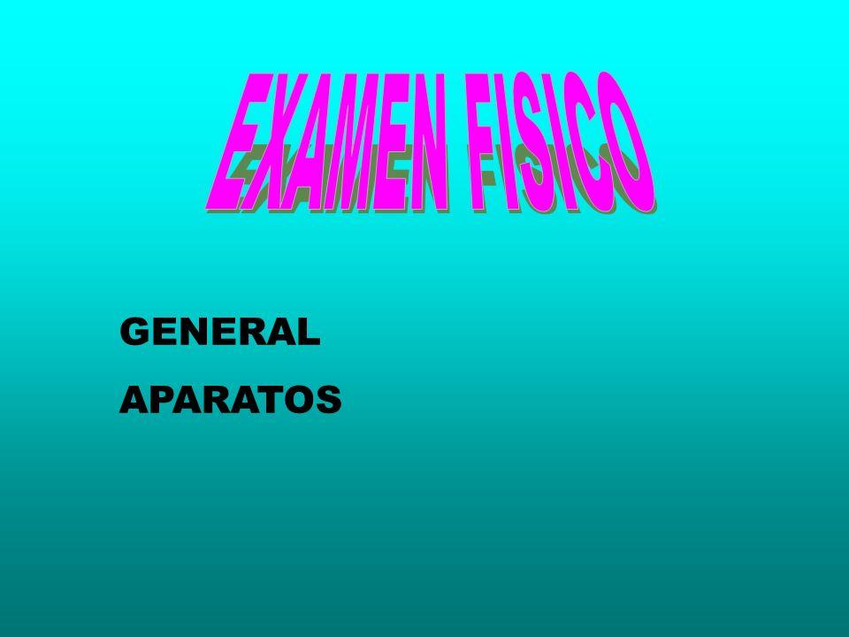 EXAMEN FISICO GENERAL APARATOS