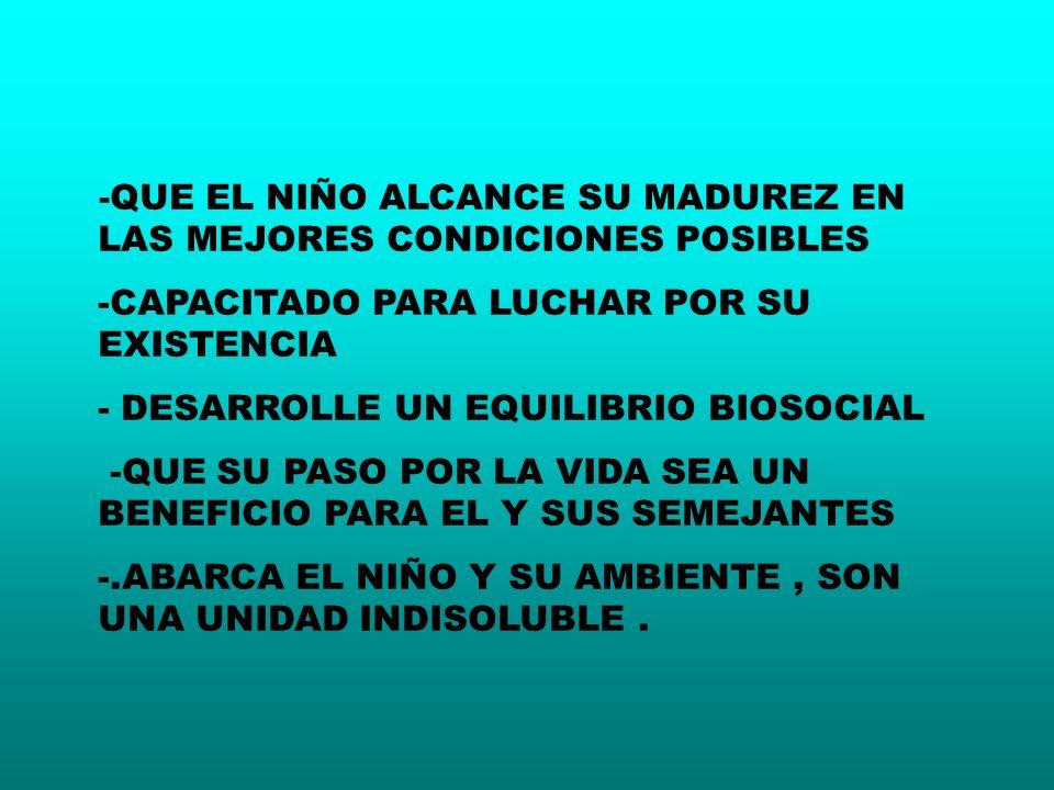 -QUE EL NIÑO ALCANCE SU MADUREZ EN LAS MEJORES CONDICIONES POSIBLES