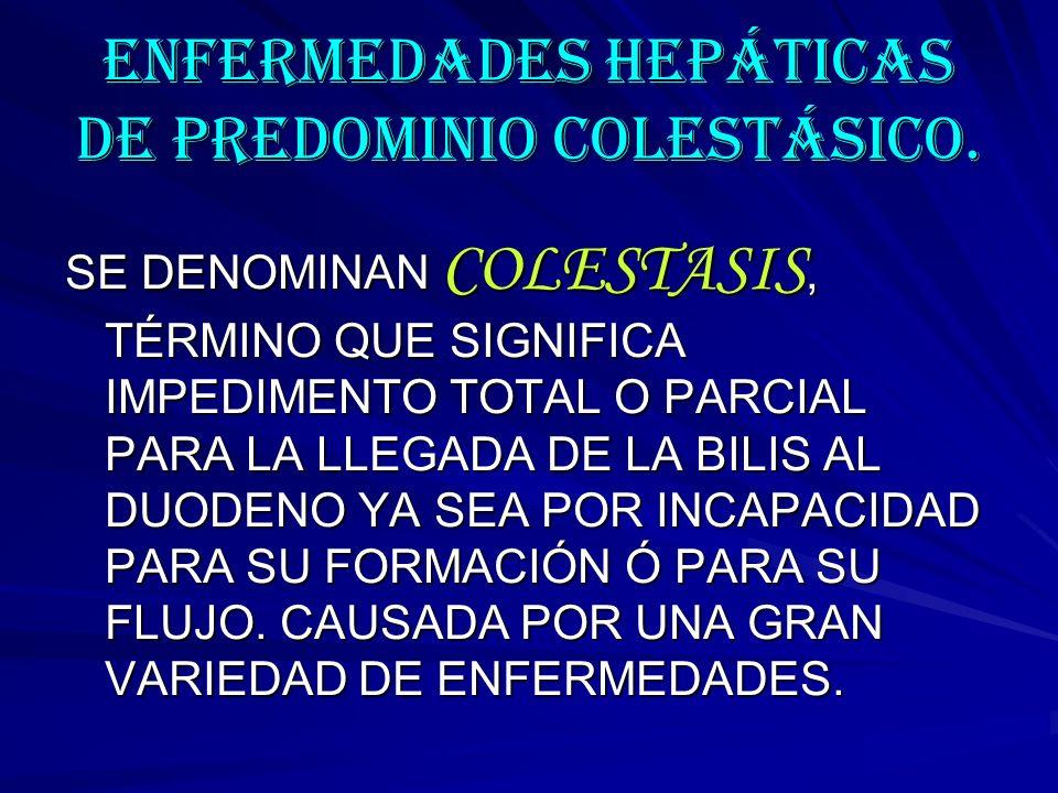 ENFERMEDADES HEPÁTICAS DE PREDOMINIO COLESTÁSICO.