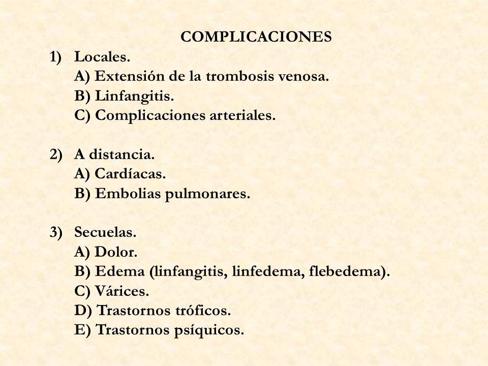 COMPLICACIONES1) Locales. A) Extensión de la trombosis venosa. B) Linfangitis. C) Complicaciones arteriales.