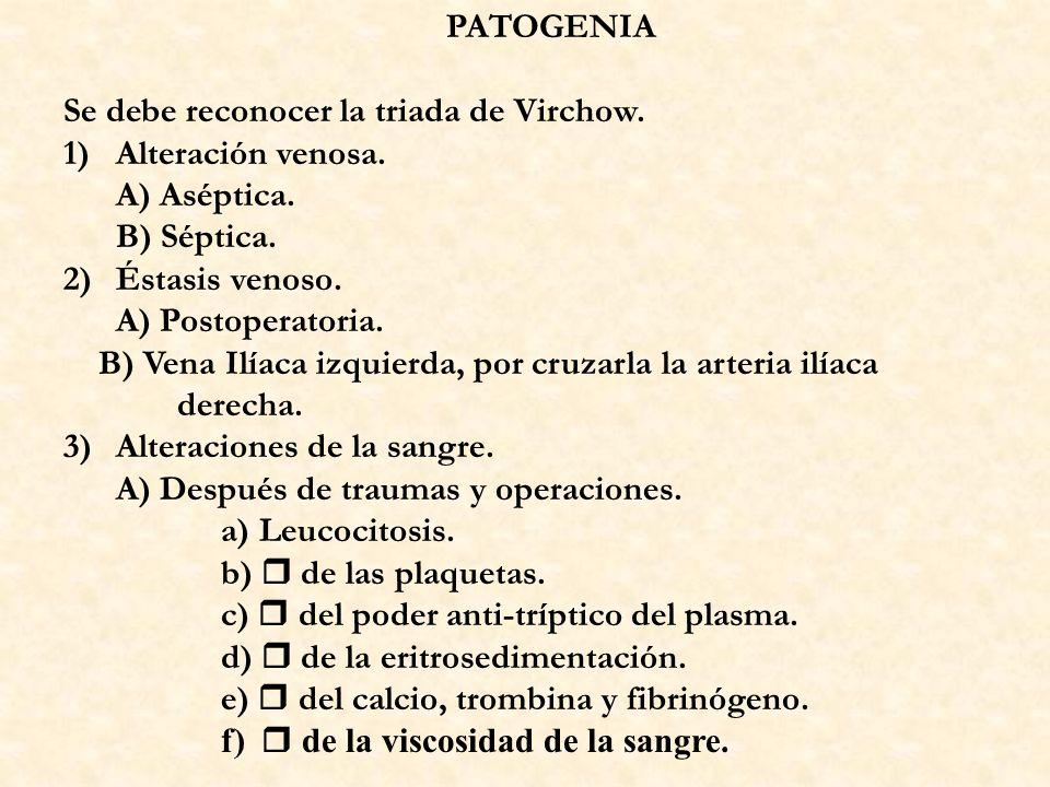 PATOGENIASe debe reconocer la triada de Virchow. 1) Alteración venosa. A) Aséptica. B) Séptica. 2) Éstasis venoso.