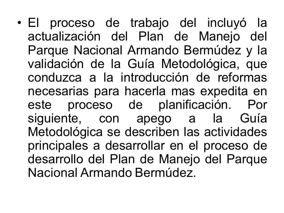 El proceso de trabajo del incluyó la actualización del Plan de Manejo del Parque Nacional Armando Bermúdez y la validación de la Guía Metodológica, que conduzca a la introducción de reformas necesarias para hacerla mas expedita en este proceso de planificación.
